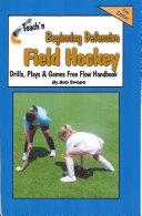 Teach'n Beginning Defensive Field Hockey Drills, Plays, and Games Free Flow Handbook