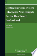 Central Nervous System Infections New Insights For The Healthcare Professional 2013 Edition Book PDF