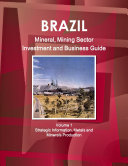 Brazil Mineral  Mining Sector Investment and Business Guide Volume 1 Strategic Information  Metals and Minerals Production