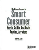 Bottom Line s Smart Consumer How to Get the Best Deals Anytime  Anywhere