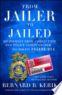 From Jailer to Jailed  : My Journey from Correction and Police Commissioner to Inmate #84888-054