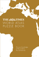 The Times World Atlas Puzzle Book  Put your knowledge of the world to the ultimate test