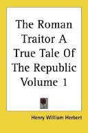 The Roman Traitor A True Tale of the Republic