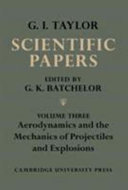 The Scientific Papers of Sir Geoffrey Ingram Taylor: Volume 3, Aerodynamics and the Mechanics of Projectiles and Explosions