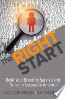 The Right Start  Build Your Brand to Survive and Thrive in Corporate America Book