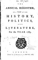 The annual register or a view of the history, politics, and literature for the year 1783