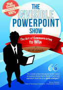 The Invisible PowerPoint Show and the Art of Communicating to Win ebook