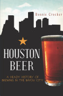 Houston Beer: A Heady History of Brewing in the Bayou City