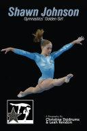 Shawn Johnson: Gymnastics' Golden Girl Book