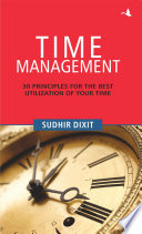 """Time Management: 30 Principles for the Best Utilization of Your Time"" by Dr Sudhir Dixit"