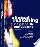 """Clinical Reasoning in the Health Professions E-Book"" by Joy Higgs, Mark A Jones, Stephen Loftus, Nicole Christensen"