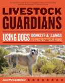 Livestock Guardians: Using Dogs, Donkeys, and Llamas to Protect Your ...