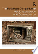 The Routledge Companion to Media Technology and Obsolescence