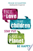 Fall in Love, Have Children, Stay Put, Save the Planet, Be Happy