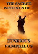 The Sacred Writings of Eusebius Pamphilus  Annotated Edition