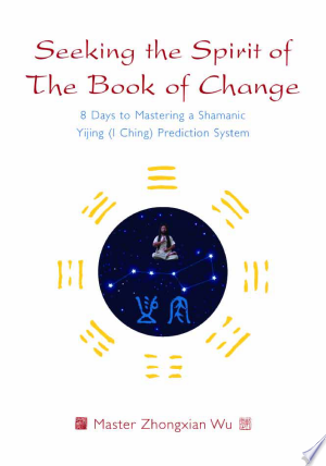 Seeking+the+Spirit+of+The+Book+of+ChangeThe Yijing (I Ching) or