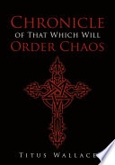 Chronicle of That Which Will Order Chaos