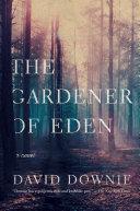 The Gardener of Eden: A Novel