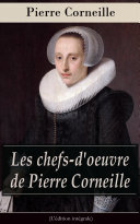 Pdf Les chefs-d'oeuvre de Pierre Corneille (L'édition intégrale) Telecharger
