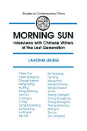 Morning Sun  Interviews with Chinese Writers of the Lost Generation