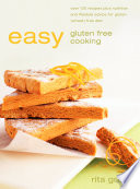 Easy Gluten Free Cooking  Over 130 recipes plus nutrition and lifestyle advice for gluten  wheat  free diet Book