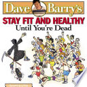Dave Barry s Stay Fit and Healthy Until You re Dead