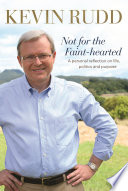 """Not for the Faint-hearted: A Personal Reflection on Life, Politics and Purpose 1957-2007"" by Kevin Rudd"