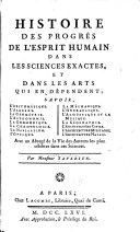 Histoire des progrès de l'esprit humain dans les sciences exactes, et dans les arts qui en dépendent ...