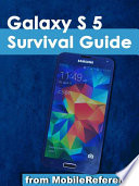Samsung Galaxy S 5 Survival Guide  Step by Step User Guide for the Galaxy S 5 and Kit Kat  Getting Started  Managing eMail  Managing Photos and Videos  Hidden Tips and Tricks