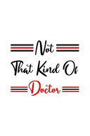 Not That Kind Of Doctor