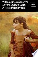 William Shakespeare S Love S Labor S Lost A Retelling In Prose