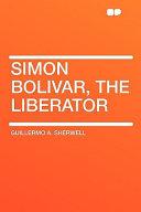 Simon Bolivar  the Liberator Book PDF