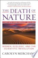 The Death of Nature  : Women, Ecology, and the Scientific Revolution