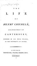 The Life of Henry Chichelé, Archbishop of Canterbury, Founder of All Souls College, in the University of Oxford ebook