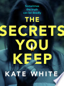 """""""The Secrets You Keep: A tense and gripping psychological thriller"""" by Kate White"""