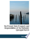 The Present State Prospects and Responsibilities of the Methodist Episcopal Church