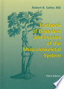 """Textbook of Disorders and Injuries of the Musculoskeletal System: An Introduction to Orthopaedics, Fractures, and Joint Injuries, Rheumatology, Metabolic Bone Disease, and Rehabilitation"" by Robert Bruce Salter"