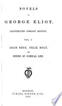 Novels of George Eliot  Adam Bede  Felix Holt  and Scenes of clerical life