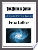 Read Online The Moon is Green For Free