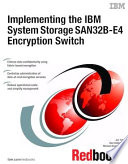 Implementing the IBM System Storage SAN32B E4 Encryption Switch Book