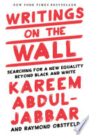 """""""Writings on the Wall: Searching for a New Equality Beyond Black and White"""" by Kareem Abdul-Jabbar, Raymond Obstfeld"""