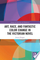 Art  Race  and Fantastic Color Change in the Victorian Novel