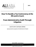 How to Handle a Tax Controversy at the IRS and in Court