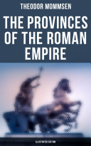 The Provinces of the Roman Empire (Illustrated Edition)
