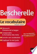 Bescherelle Le vocabulaire pour tous  : Ouvrage de référence sur le lexique français