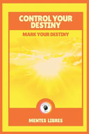 Control Your Destiny Mark Your Destiny
