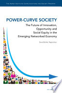 POWER CURVE SOCIETY  The Future of Innovation  Opportunity and Social Equity in the Emerging Networked Economy