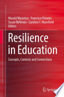 """Resilience in Education: Concepts, Contexts and Connections"" by Marold Wosnitza, Francisco Peixoto, Susan Beltman, Caroline F. Mansfield"