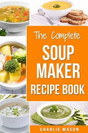 Soup Maker Recipe Book  Soup Recipe Book Soup Maker Cookbook Soup Maker Made Easy Soup Maker Cook Books Soup Maker Recipes