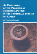 An Examination of the Problems of Inclusive Language in the Trinitarian Formula of Baptism